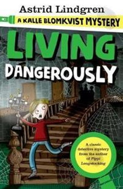 Living Dangerously: A Kalle Blomkvist Mystery