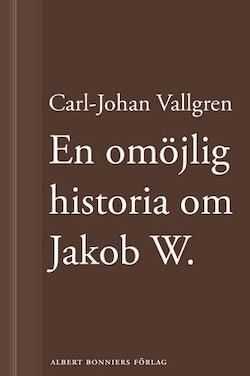 En omöjlig historia om Jakob W : En novell ur Längta bort