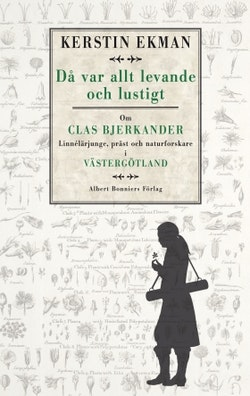 Då var allt levande och lustigt : om Clas Bjerkander : Linnélärjunge, präst och naturforskare i Västergötland