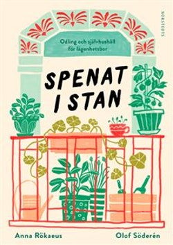 Spenat i stan : odling och självhushåll för lägenhetsbor