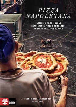 Pizza Napoletana : jakten på en fulländad napoletansk pizza i hemmaugn, ombyggd grill och vedugn