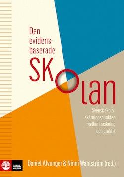 Den evidensbaserade skolan : svensk skola i skärningspunkten mellan forskning och praktik