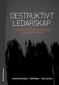 Destruktivt ledarskap - Hur uppkommer det? Vilka effekter får det? Vad kan man göra åt det?