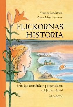 Flickornas historia : från Igelkottsflickan på stenåldern till Julia i vår tid