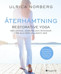 Återhämtning : restorative yoga - reflektion, andning och övningar för alla som vill sakta ner