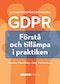 Dataskyddsförordningen GDPR : förstå och tillämpa i praktiken