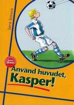 Använd huvudet, Kasper!