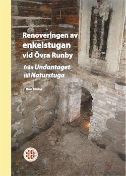 Renoveringen av enkelstugan vid Övra Runby : från Undantaget till naturstuga