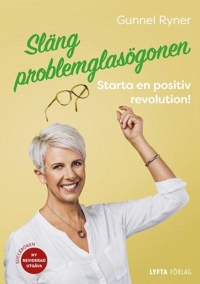 Släng problemglasögonen : starta en positiv revolution!