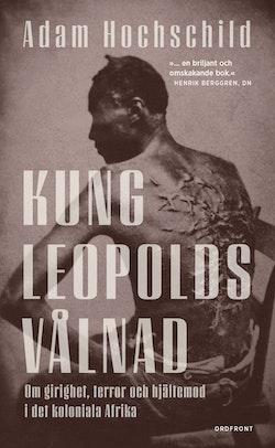 Kung Leopolds vålnad : om girighet, terror och hjältemod i det koloniala Afrika