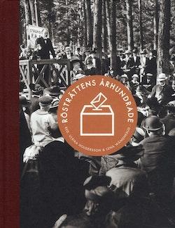 Rösträttens århundrade : kampen, utvecklingen och framtiden för demokratin i Sverige