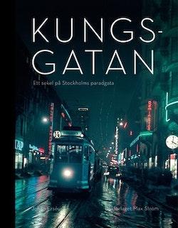 Kungsgatan : ett sekel på Stockholms paradgata