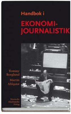 Handbok i ekonomijournalistik : hur journalisten bevakar företag, marknad och samhällsekonomi