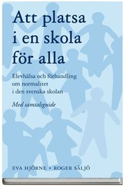 Att platsa i en skola för alla : elevhälsa och förhandling om normalitet i den svenska skolan - med samtalsguide