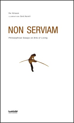 Non serviam : philosophical essays on arts of living