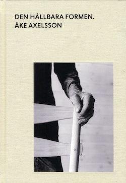 Den hållbara formen : Åke Axelsson, möbelskaparen och inredningsarkitekten