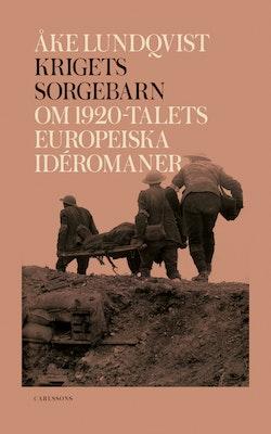 Krigets sorgebarn : Om 1920-talets europeiska idéromaner
