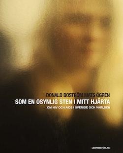 Som en osynlig sten i mitt hjärta : en bok om HIV och Aids i Sverige och världen