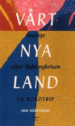 Vårt nya land : Sverige efter flyktingkrisen
