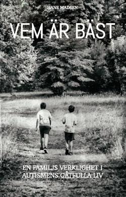 Vem är bäst : Autismens gåta. En berättelse om sorg och kamp, misslyckande och segrar.