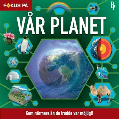 Fokus på : Vår Planet