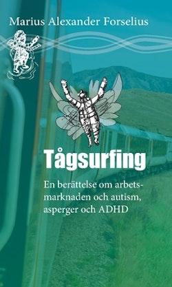 Tågsurfing : En berättelse om arbetsmarknaden med autism, asperger och ADHD