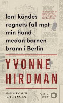Lent kändes regnets fall mot min hand medan barnen brann i Berlin : dagarnas nyheter 1 april - 9 maj