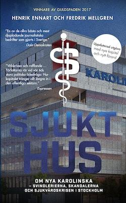 Sjukt hus : om Nya Karolinska - svindlerierna, skandalerna och sjukvårdskrisen i Stockholm