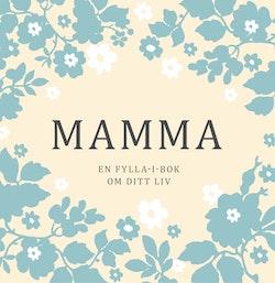 Mamma : en fylla-i-bok om ditt liv