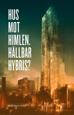 Hus mot himlen : hållbar hybris?