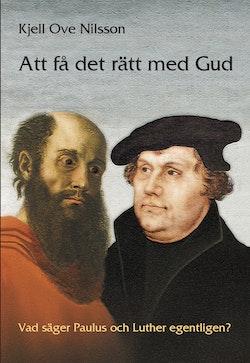 Att få det rätt med gud : Vad säger Paulus och Luther egentligen?