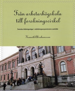 Från arbetarhögskola till forskningscirkel : svenska bildningsvägar i utbildningsexpansionens samhälle