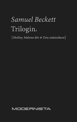 Trilogin. Molloy ; Malone dör ; Den onämnbare