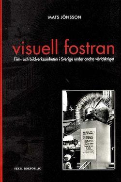 Visuell fostran - Film- och bildverksamheten i Sverige under andra världskr
