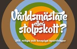Världsmästare eller stolpskott? - 265 roliga och knepiga sportfrågor