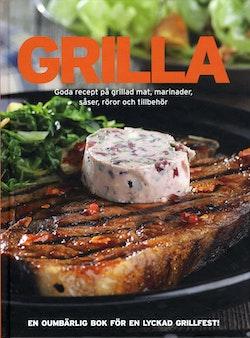 Grilla : goda recept på grillad mat, marinader, såser, röror och tillbehör