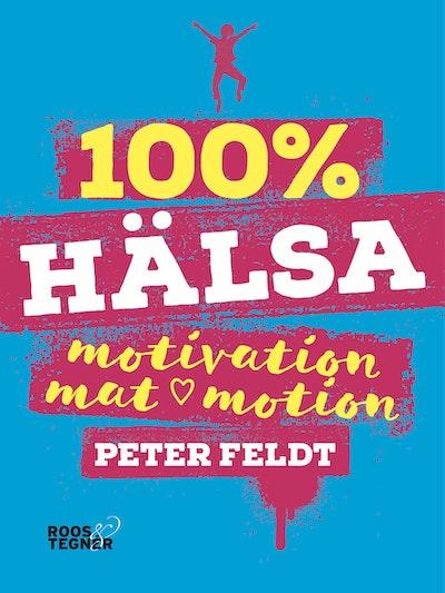 100 procent hälsa : motivation, mat, motion