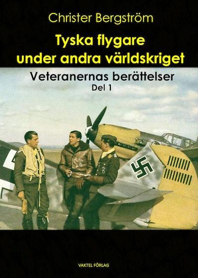 Tyska flygare under andra världskriget : veteranernas berättelser. Del 1