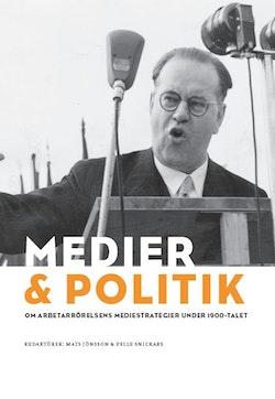 Medier & politik : om arbetarrörelsens mediestrategier under 1900-talet