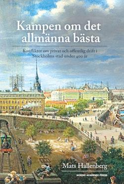 Kampen om det allmänna bästa : konflikter om privat och offentlig drift i Stockholms stad under 400år