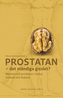 Prostatan : det ständiga gisslet? - mannen och prostatan i kultur, medicin och historia