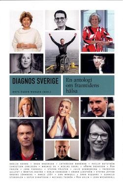 Diagnos Sverige : En antologi om framtidens hälsa