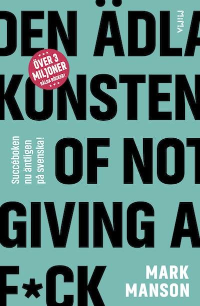 Den ädla konsten of Not Giving a F*ck: Så lever du ett bra liv - på riktigt