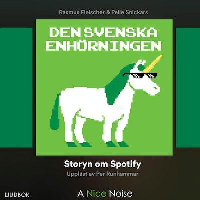 Den svenska enhörningen : Storyn om Spotify
