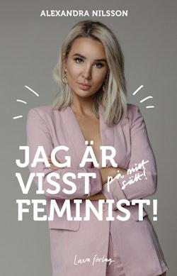 Jag är visst feminist! - på mitt sätt