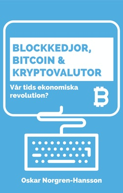Blockkedjor, bitcoin och kryptovalutor : vår tids ekonomiska revolution?