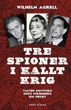 Tre spioner i kallt krig : Valter Krivitskij, Gusti Stridberg, Kim Philby