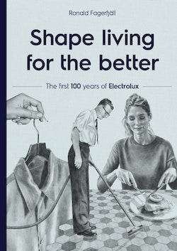 Shape living for the better: The first 100 years of Electrolux