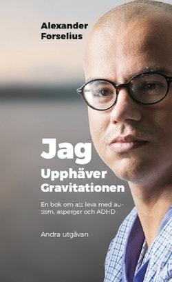 Jag upphäver gravitationen : en bok om att leva med autism, asperger och ADHD